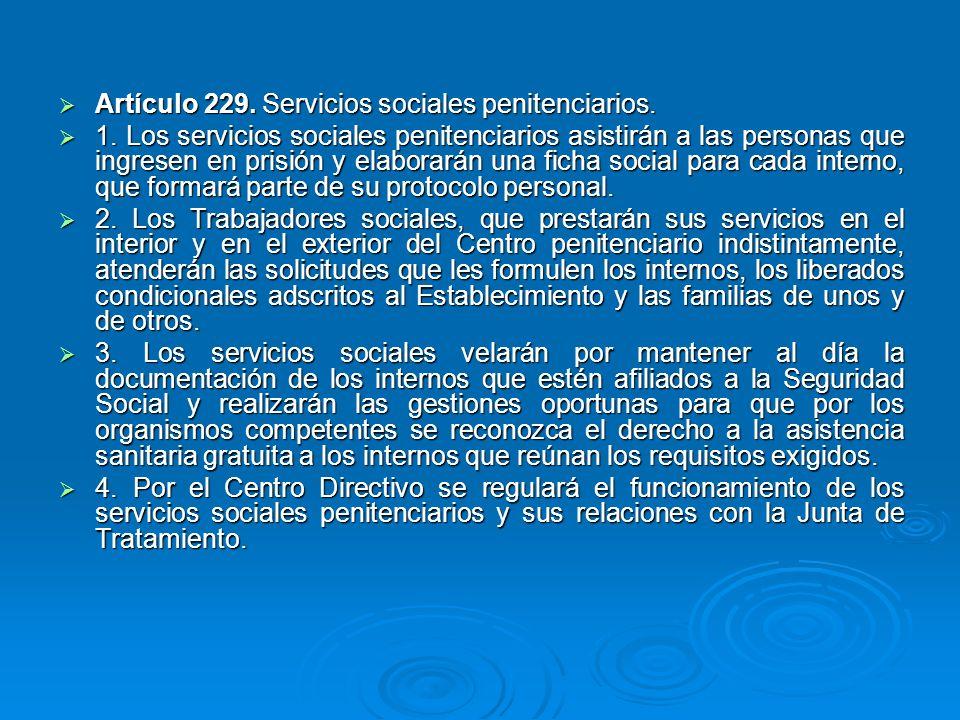 Artículo 229. Servicios sociales penitenciarios. Artículo 229. Servicios sociales penitenciarios. 1. Los servicios sociales penitenciarios asistirán a