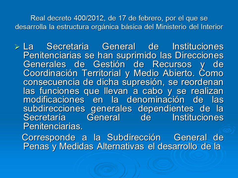 Real decreto 400/2012, de 17 de febrero, por el que se desarrolla la estructura orgánica básica del Ministerio del Interior La Secretaria General de I
