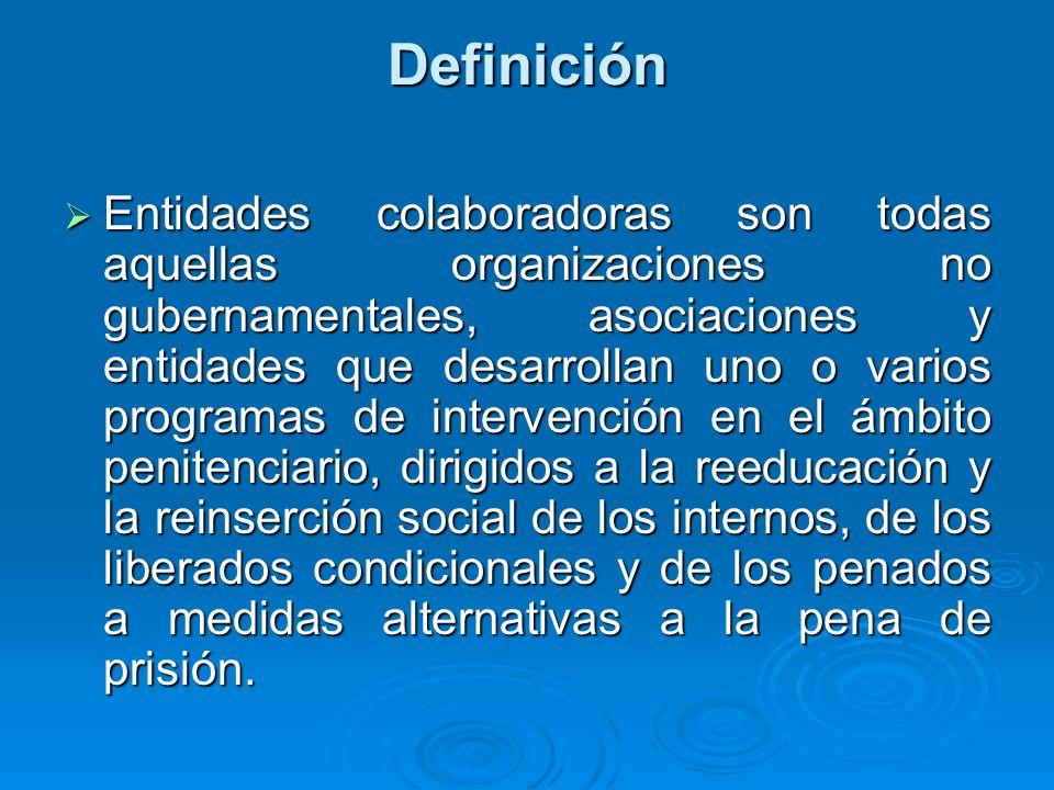 Definición Entidades colaboradoras son todas aquellas organizaciones no gubernamentales, asociaciones y entidades que desarrollan uno o varios programas de intervención en el ámbito penitenciario, dirigidos a la reeducación y la reinserción social de los internos, de los liberados condicionales y de los penados a medidas alternativas a la pena de prisión.