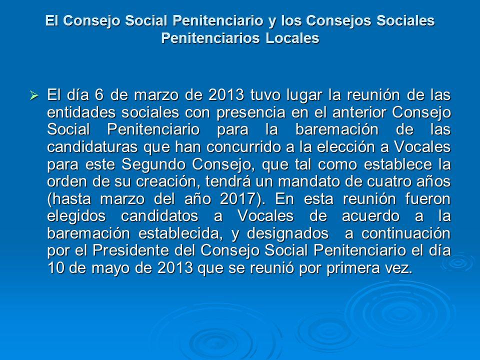 El Consejo Social Penitenciario y los Consejos Sociales Penitenciarios Locales El día 6 de marzo de 2013 tuvo lugar la reunión de las entidades social
