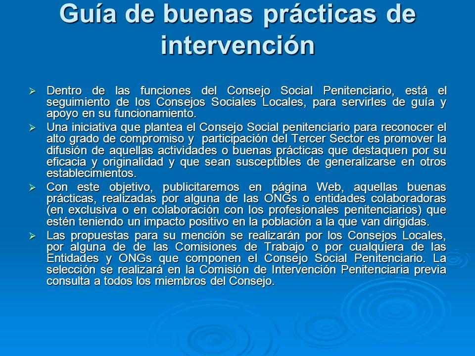 Guía de buenas prácticas de intervención Dentro de las funciones del Consejo Social Penitenciario, está el seguimiento de los Consejos Sociales Locales, para servirles de guía y apoyo en su funcionamiento.