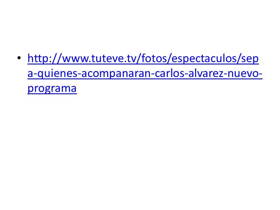 http://www.tuteve.tv/fotos/espectaculos/sep a-quienes-acompanaran-carlos-alvarez-nuevo- programa http://www.tuteve.tv/fotos/espectaculos/sep a-quienes