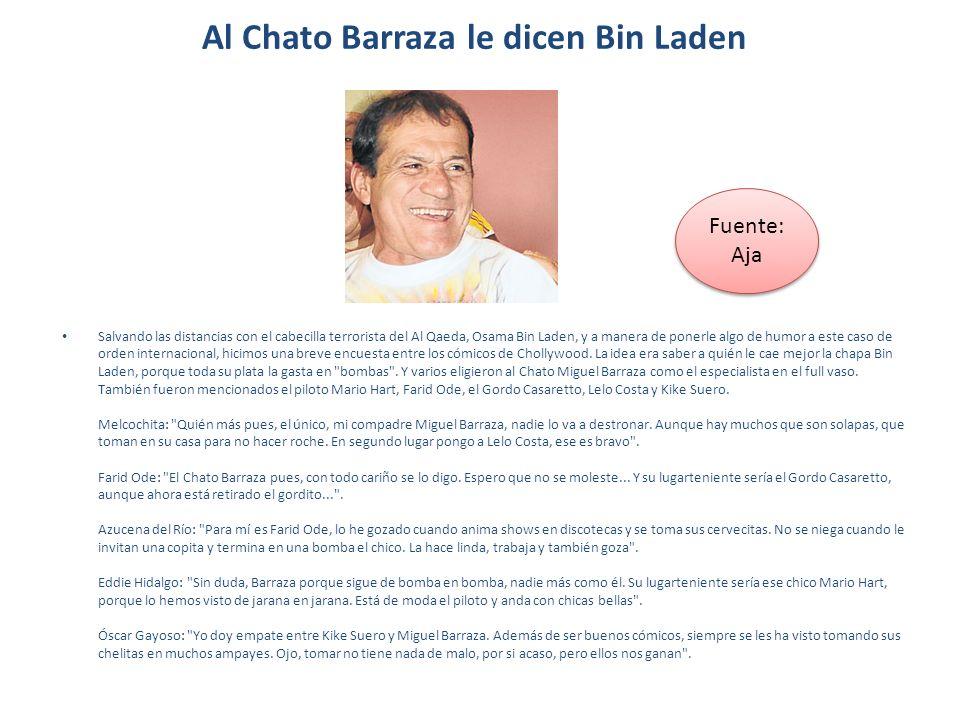 Al Chato Barraza le dicen Bin Laden Salvando las distancias con el cabecilla terrorista del Al Qaeda, Osama Bin Laden, y a manera de ponerle algo de h