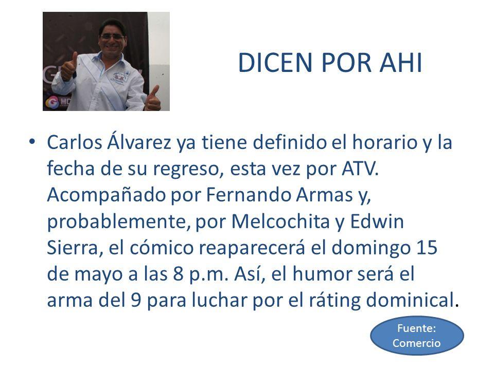 DICEN POR AHI Carlos Álvarez ya tiene definido el horario y la fecha de su regreso, esta vez por ATV. Acompañado por Fernando Armas y, probablemente,