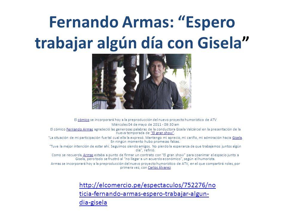 Fernando Armas: Espero trabajar algún día con Gisela El cómico se incorporará hoy a la preproducción del nuevo proyecto humorístico de ATVcómico Miérc