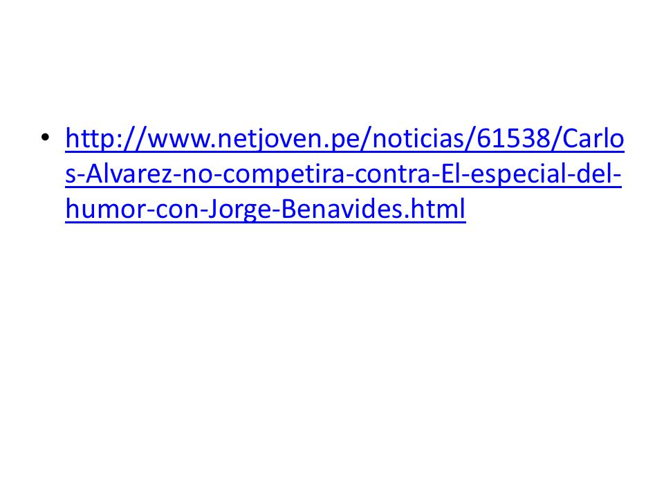 http://www.netjoven.pe/noticias/61538/Carlo s-Alvarez-no-competira-contra-El-especial-del- humor-con-Jorge-Benavides.html http://www.netjoven.pe/notic