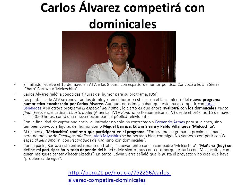 Carlos Álvarez competirá con dominicales El imitador vuelve el 15 de mayo en ATV, a las 8 p.m., con espacio de humor político. Convocó a Edwin Sierra,
