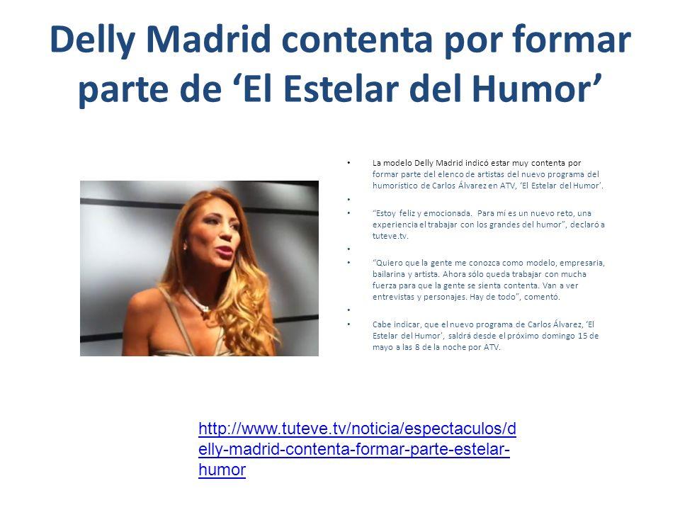 Delly Madrid contenta por formar parte de El Estelar del Humor La modelo Delly Madrid indicó estar muy contenta por formar parte del elenco de artista
