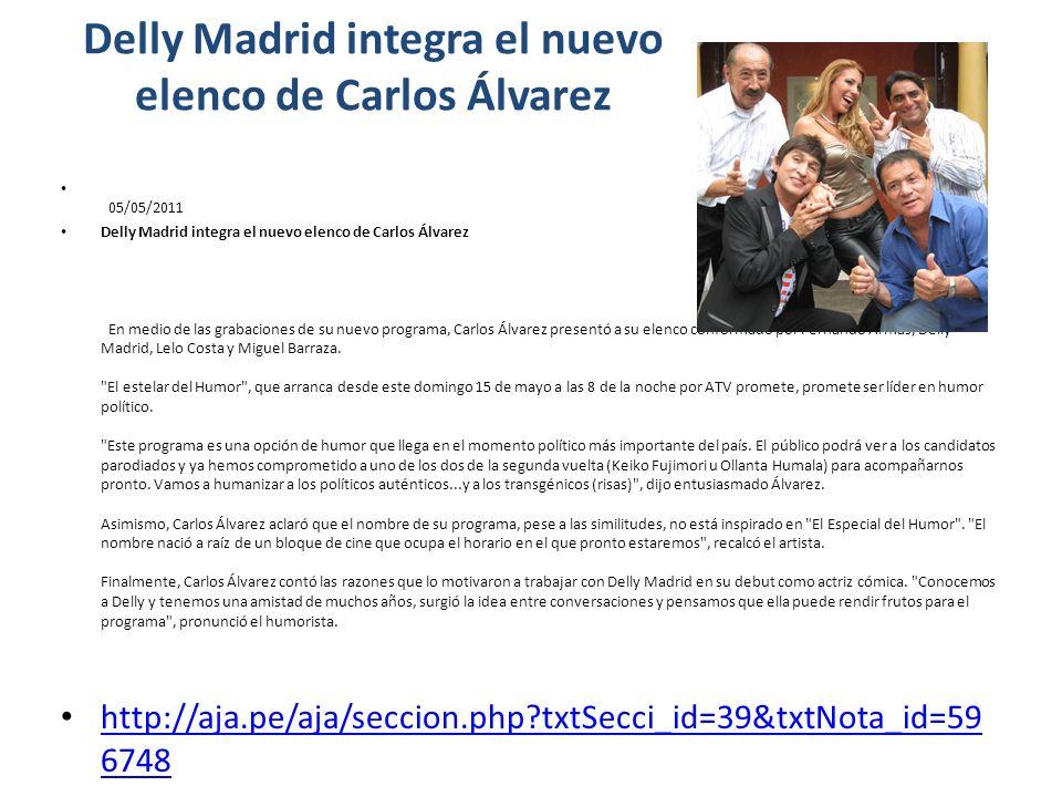 Delly Madrid integra el nuevo elenco de Carlos Álvarez 05/05/2011 Delly Madrid integra el nuevo elenco de Carlos Álvarez En medio de las grabaciones d