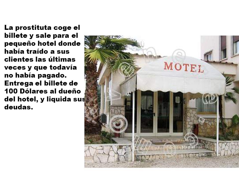La prostituta coge el billete y sale para el pequeño hotel donde había traído a sus clientes las últimas veces y que todavía no había pagado. Entrega