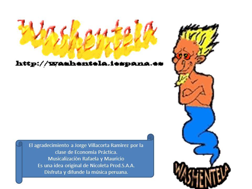 El agradecimiento a Jorge Villacorta Ramìrez por la clase de Economía Práctica. Musicalizaciòn Rafaela y Mauricio Es una idea original de Nicoleta Pro