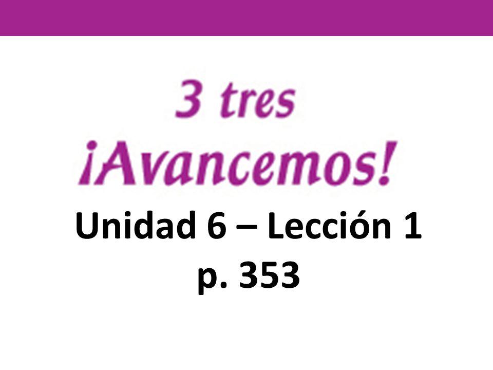 Unidad 6 – Lección 1 p. 353