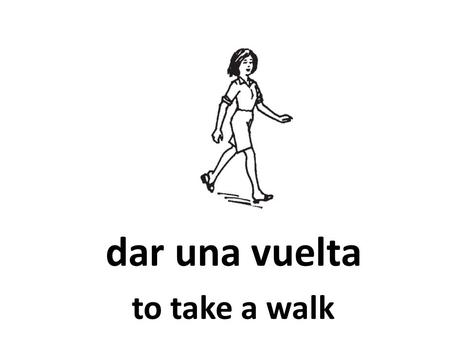 dar una vuelta to take a walk