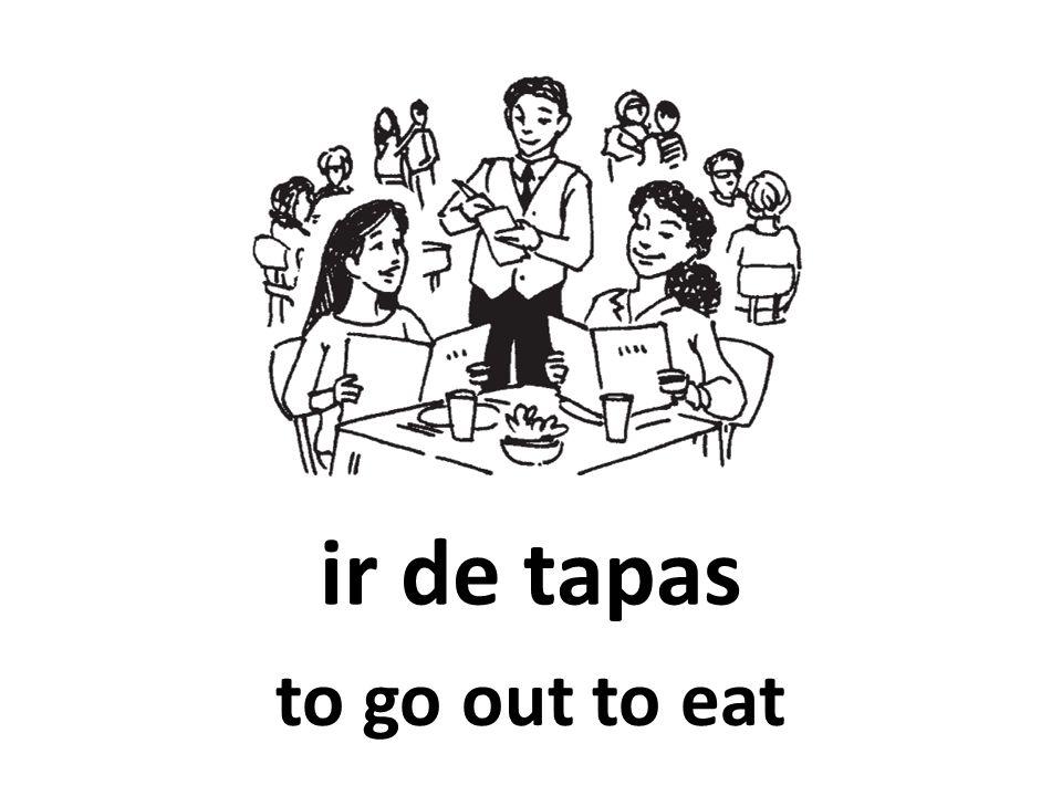 ir de tapas to go out to eat