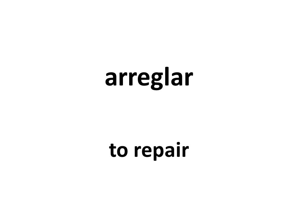 arreglar to repair