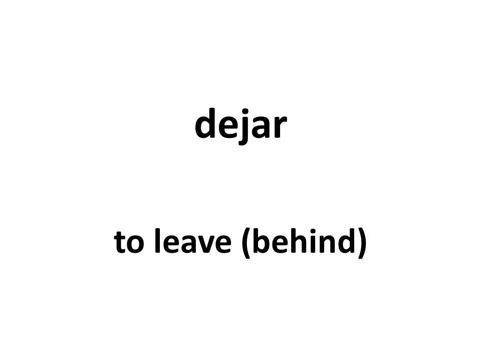 dejar to leave (behind)