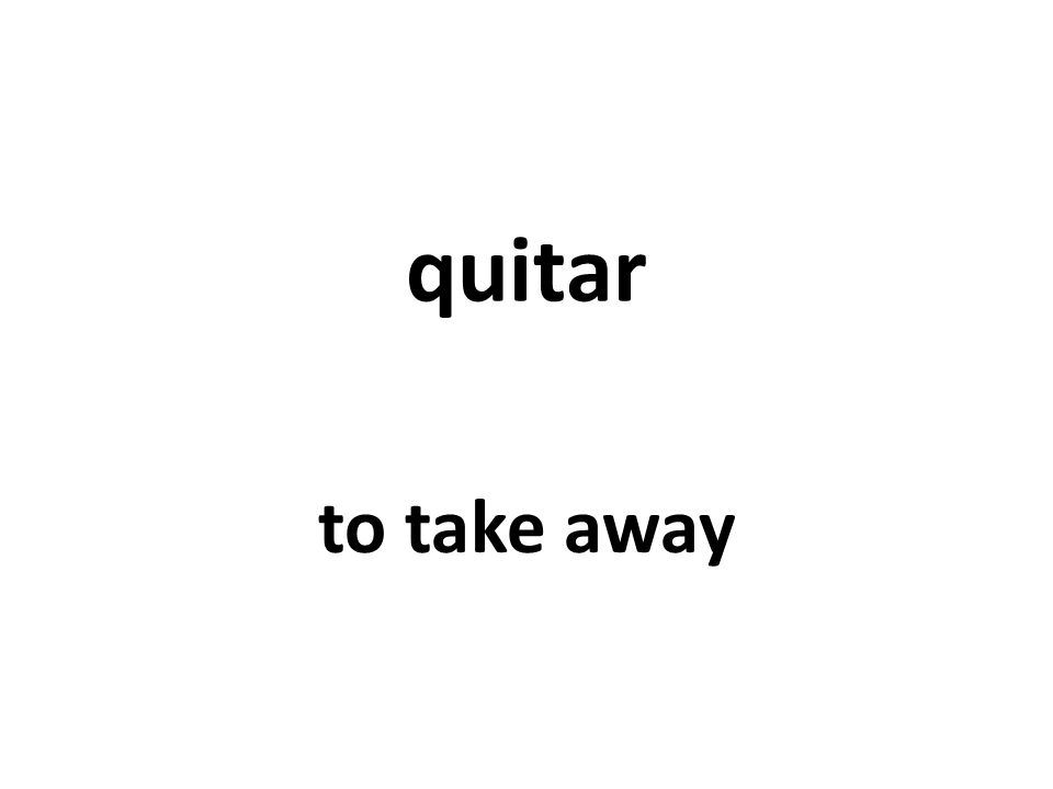 quitar to take away