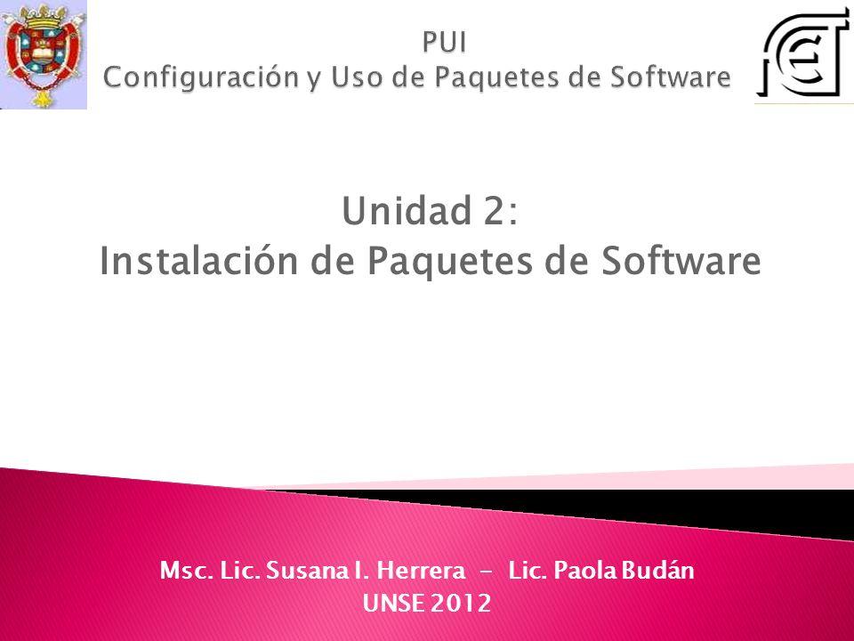 Unidad 2: Instalación de Paquetes de Software Msc. Lic. Susana I. Herrera - Lic. Paola Budán UNSE 2012