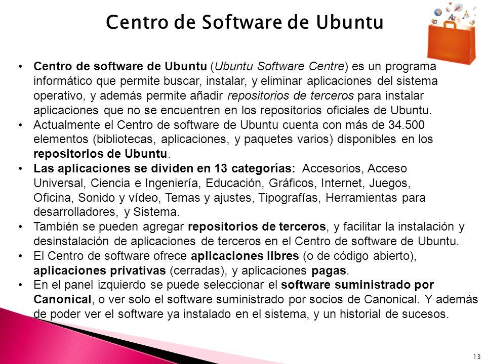 13 Centro de Software de Ubuntu Centro de software de Ubuntu (Ubuntu Software Centre) es un programa informático que permite buscar, instalar, y elimi