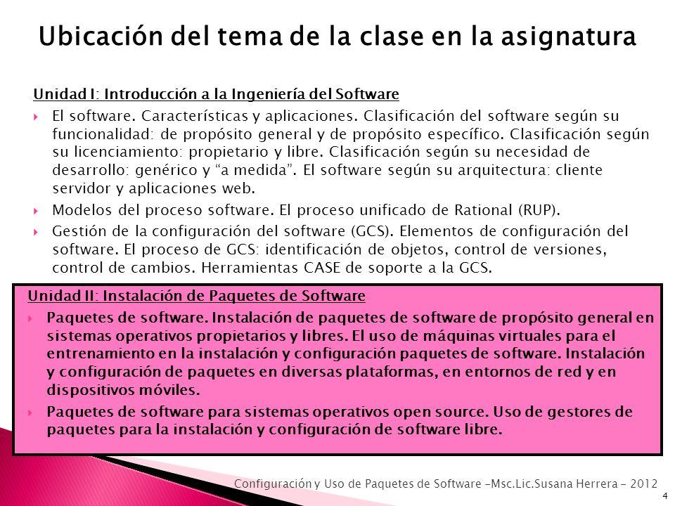 Unidad I: Introducción a la Ingeniería del Software El software. Características y aplicaciones. Clasificación del software según su funcionalidad: de