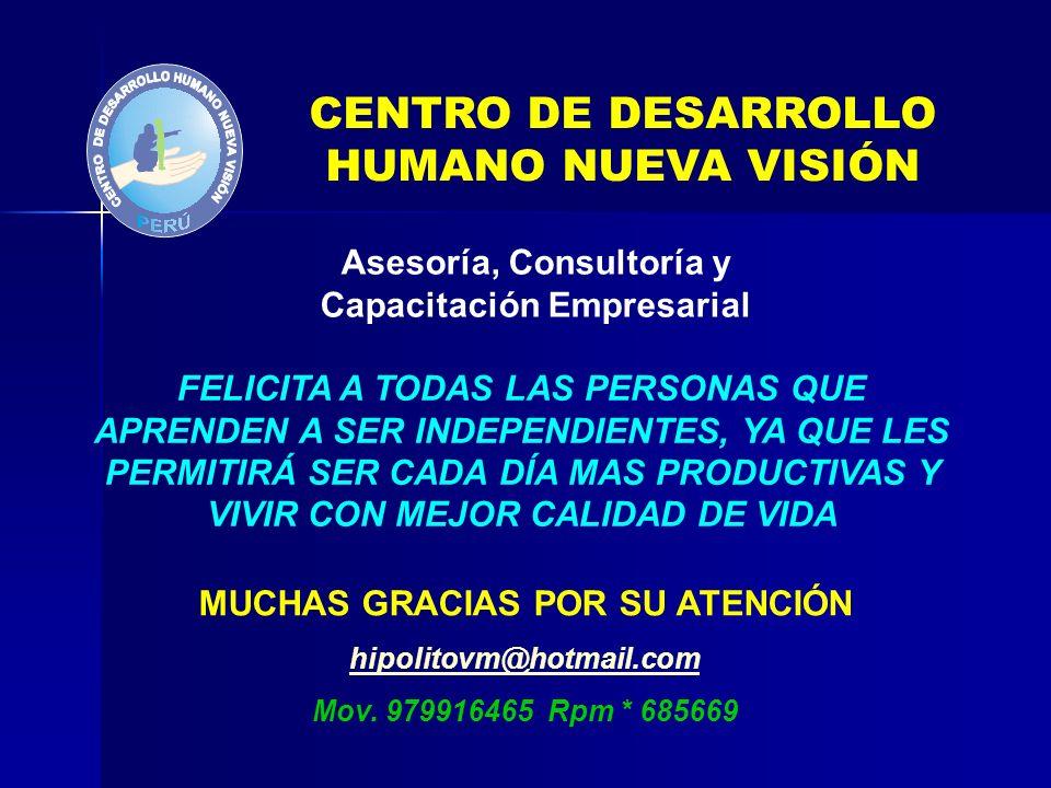 CENTRO DE DESARROLLO HUMANO NUEVA VISIÓN Asesoría, Consultoría y Capacitación Empresarial FELICITA A TODAS LAS PERSONAS QUE APRENDEN A SER INDEPENDIEN