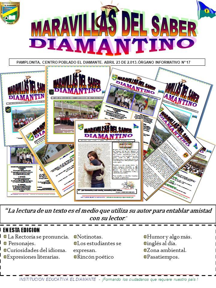 PAMPLONITA, CENTRO POBLADO EL DIAMANTE. ABRIL 23 DE 2.013. ÓRGANO INFORMATIVO Nº 17 INSTITUCION EDUCATIVA EL DIAMANTE - ¡Formando los ciudadanos que r