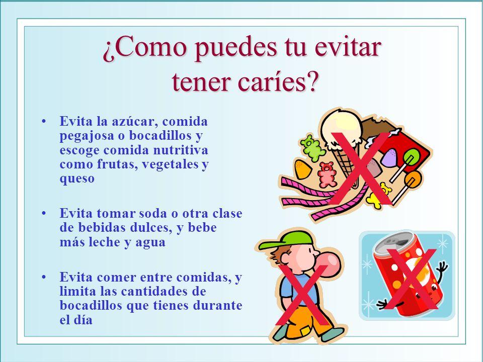 ¿Como puedes tu evitar tener caríes? Evita la azúcar, comida pegajosa o bocadillos y escoge comida nutritiva como frutas, vegetales y queso Evita toma