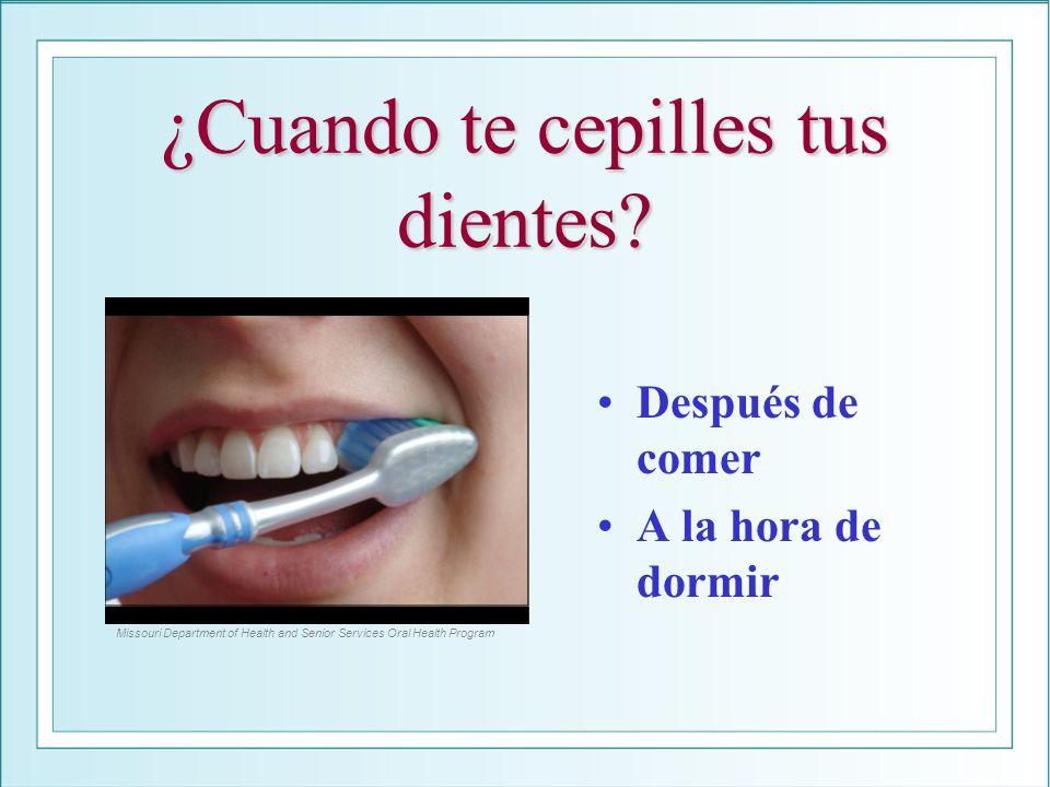 ¿Cuando te cepilles tus dientes? Después de comer A la hora de dormir Missouri Department of Health and Senior Services Oral Health Program