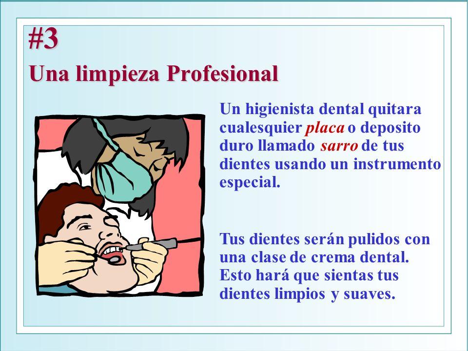 #3 Una limpieza Profesional Un higienista dental quitara cualesquier placa o deposito duro llamado sarro de tus dientes usando un instrumento especial