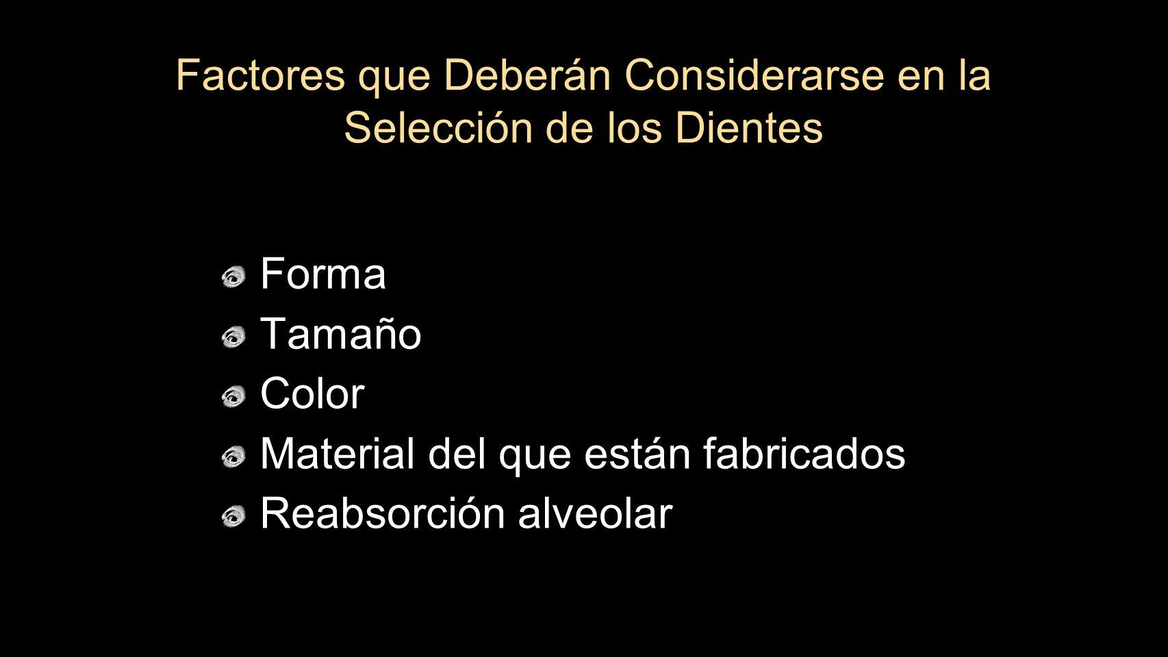 Forma Tamaño Color Material del que están fabricados Reabsorción alveolar Factores que Deberán Considerarse en la Selección de los Dientes