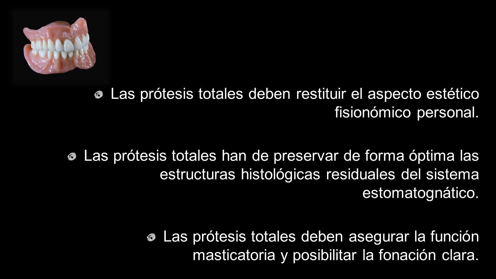 Las prótesis totales deben restituir el aspecto estético fisionómico personal. Las prótesis totales han de preservar de forma óptima las estructuras h