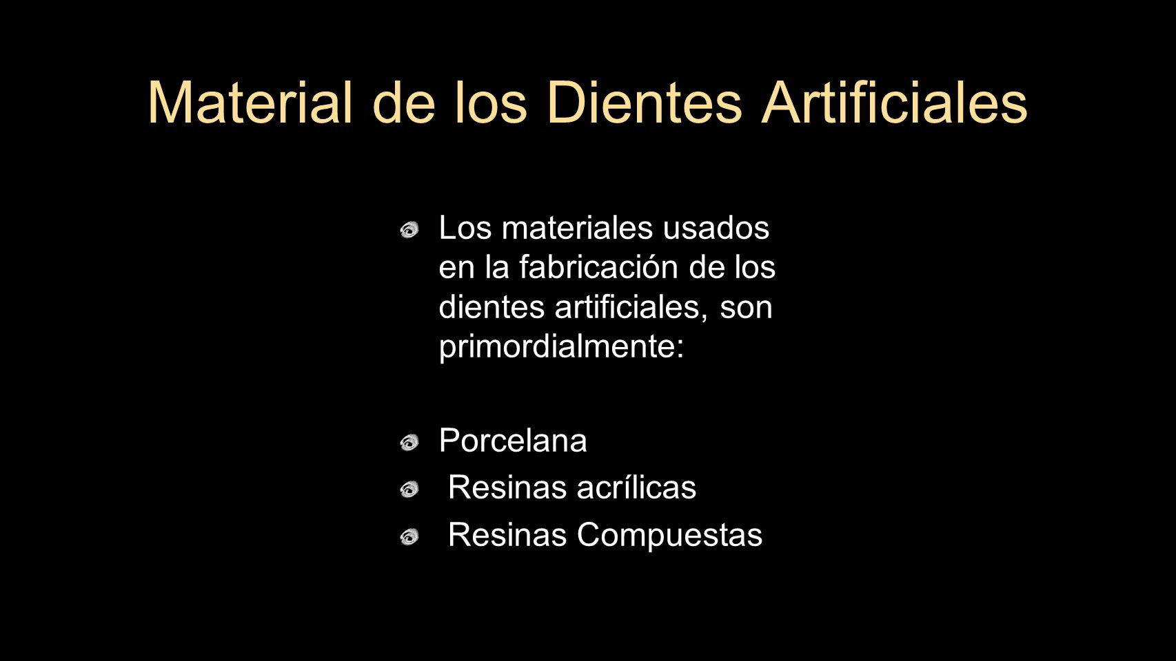 Los materiales usados en la fabricación de los dientes artificiales, son primordialmente: Porcelana Resinas acrílicas Resinas Compuestas Material de l