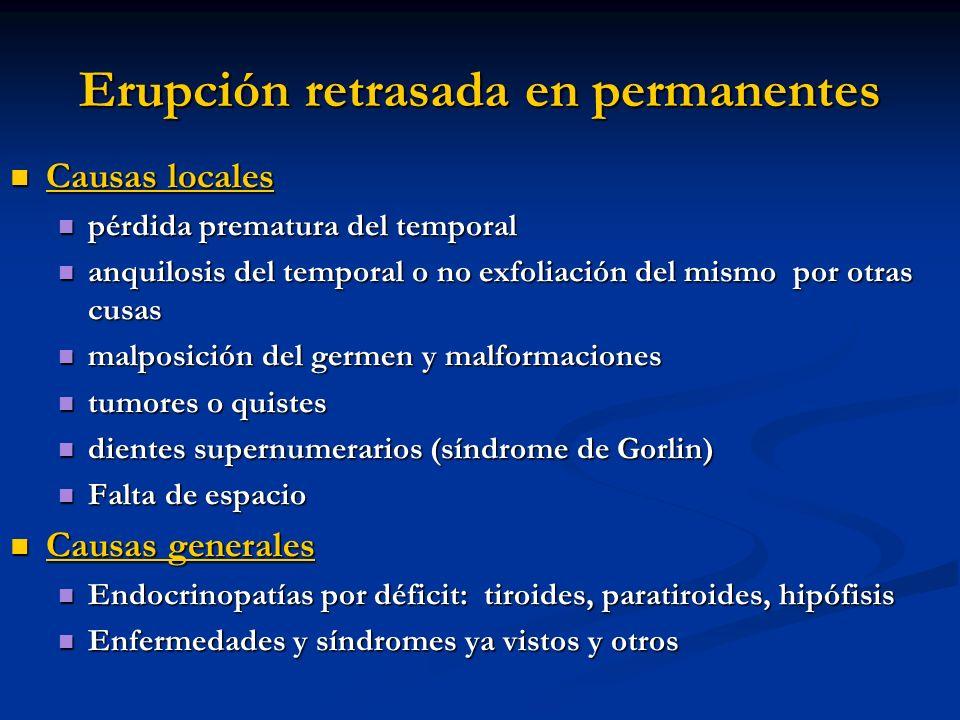 Erupción retrasada en permanentes Causas locales Causas locales pérdida prematura del temporal pérdida prematura del temporal anquilosis del temporal