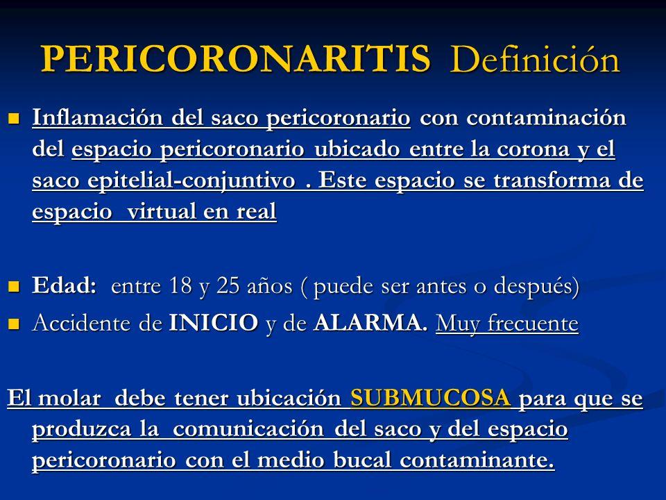 PERICORONARITIS Definición Inflamación del saco pericoronario con contaminación del espacio pericoronario ubicado entre la corona y el saco epitelial-