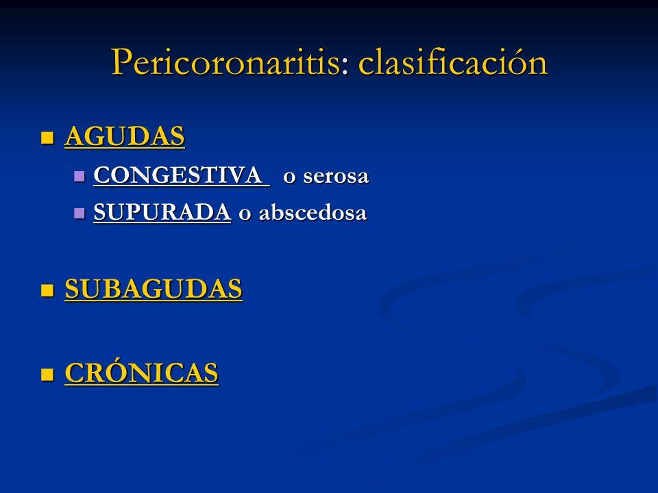 Pericoronaritis: clasificación AGUDAS AGUDAS CONGESTIVA o serosa CONGESTIVA o serosa SUPURADA o abscedosa SUPURADA o abscedosa SUBAGUDAS SUBAGUDAS CRÓ