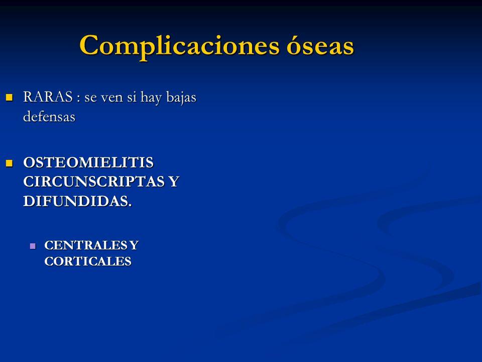 Complicaciones óseas RARAS : se ven si hay bajas defensas RARAS : se ven si hay bajas defensas OSTEOMIELITIS CIRCUNSCRIPTAS Y DIFUNDIDAS. OSTEOMIELITI