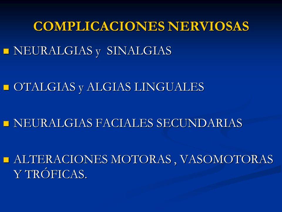 COMPLICACIONES NERVIOSAS NEURALGIAS y SINALGIAS NEURALGIAS y SINALGIAS OTALGIAS y ALGIAS LINGUALES OTALGIAS y ALGIAS LINGUALES NEURALGIAS FACIALES SEC
