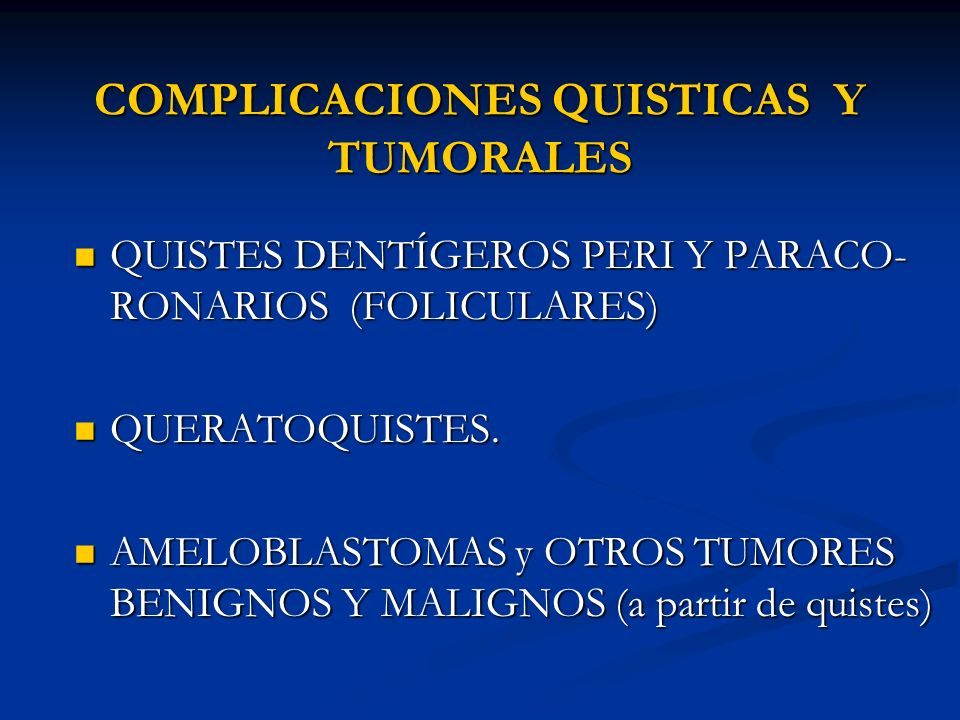 COMPLICACIONES QUISTICAS Y TUMORALES QUISTES DENTÍGEROS PERI Y PARACO- RONARIOS (FOLICULARES) QUISTES DENTÍGEROS PERI Y PARACO- RONARIOS (FOLICULARES)