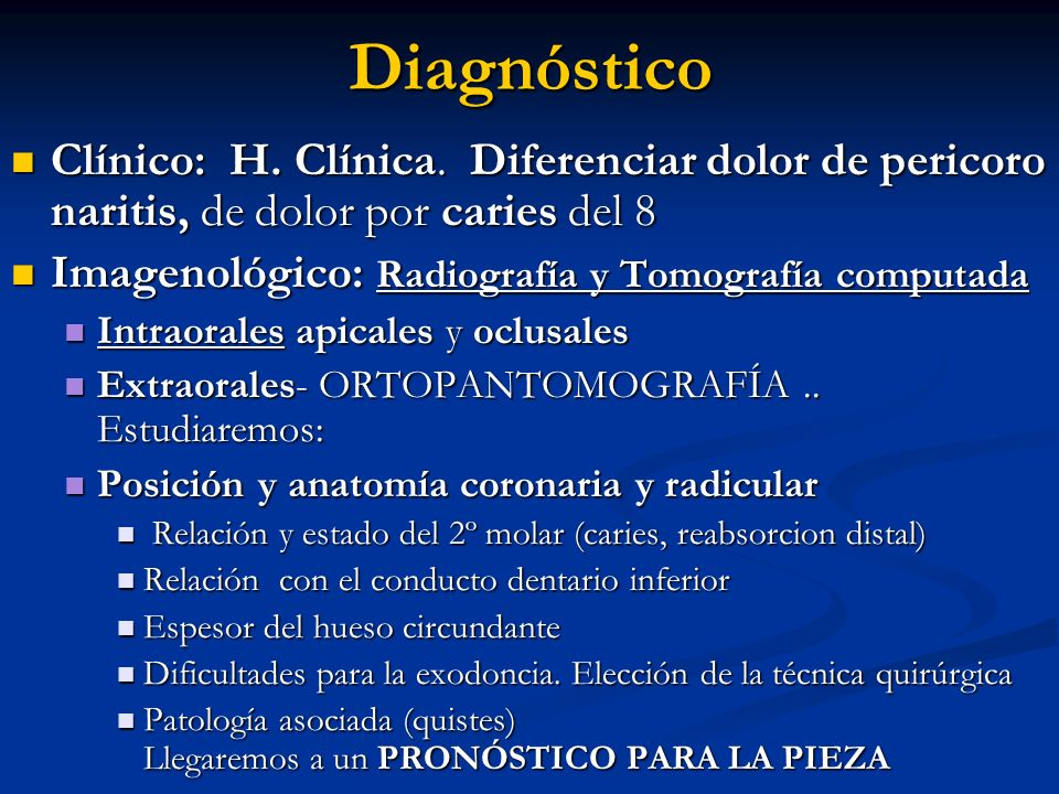 Diagnóstico Clínico: H. Clínica. Diferenciar dolor de pericoro naritis, de dolor por caries del 8 Clínico: H. Clínica. Diferenciar dolor de pericoro n