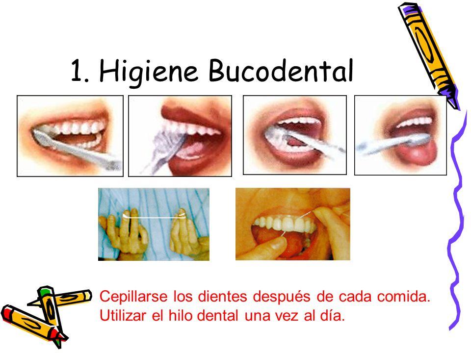 1. Higiene Bucodental Cepillarse los dientes después de cada comida. Utilizar el hilo dental una vez al día.
