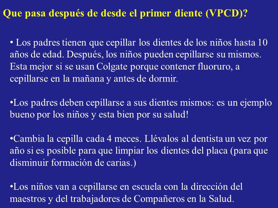 Que pasa después de desde el primer diente (VPCD)? Los padres tienen que cepillar los dientes de los niños hasta 10 años de edad. Después, los niños p