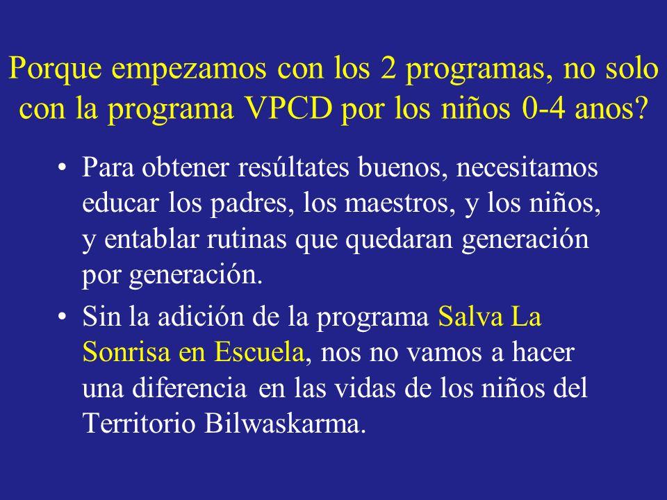 Porque empezamos con los 2 programas, no solo con la programa VPCD por los niños 0-4 anos? Para obtener resúltates buenos, necesitamos educar los padr