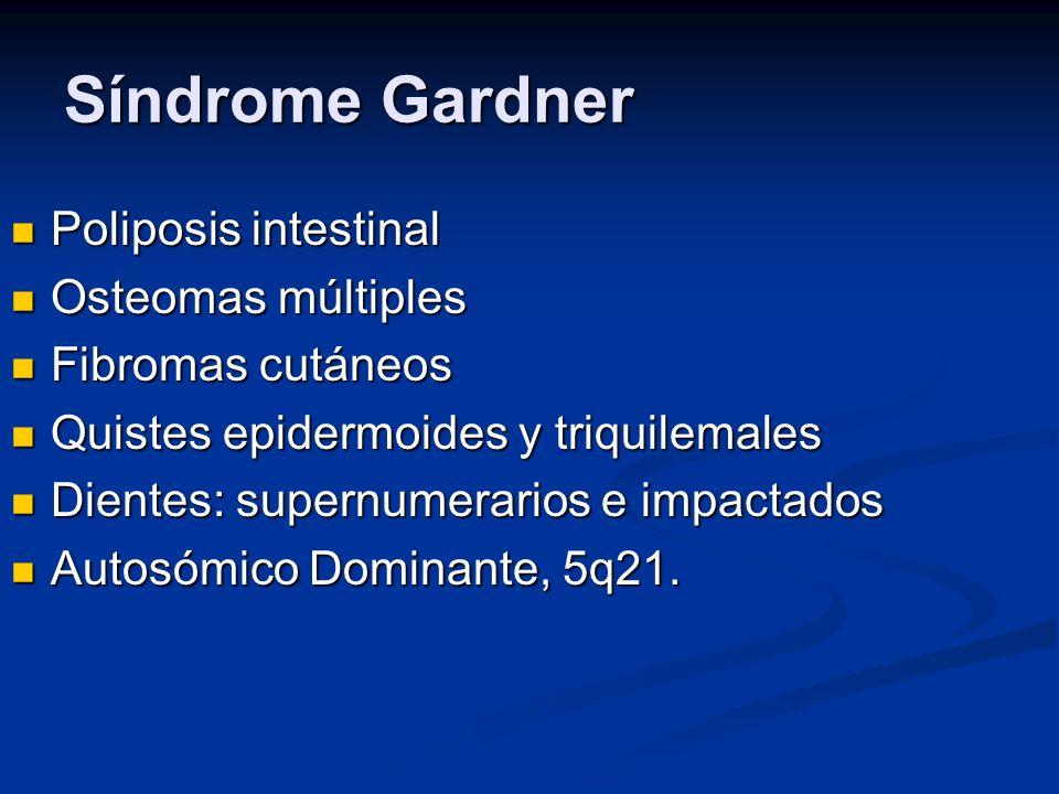 Síndrome Gardner Poliposis intestinal Poliposis intestinal Osteomas múltiples Osteomas múltiples Fibromas cutáneos Fibromas cutáneos Quistes epidermoi