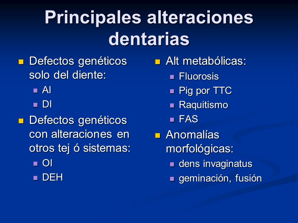 Principales alteraciones dentarias Defectos genéticos solo del diente: Defectos genéticos solo del diente: AI AI DI DI Defectos genéticos con alteraci