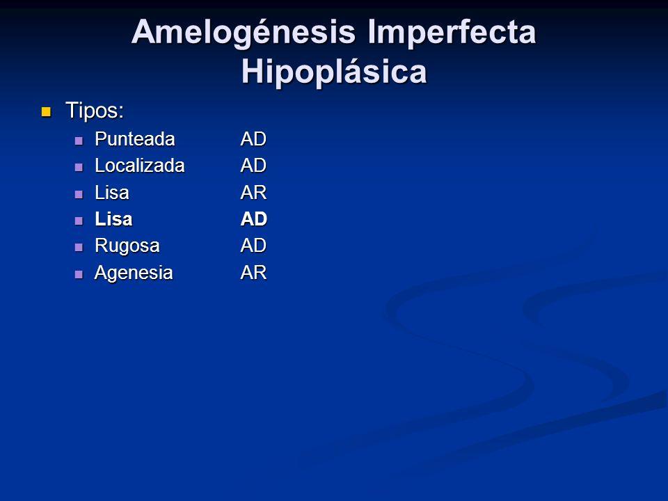 Amelogénesis Imperfecta Hipoplásica Tipos: Tipos: PunteadaAD PunteadaAD LocalizadaAD LocalizadaAD LisaAR LisaAR LisaAD LisaAD RugosaAD RugosaAD Agenes