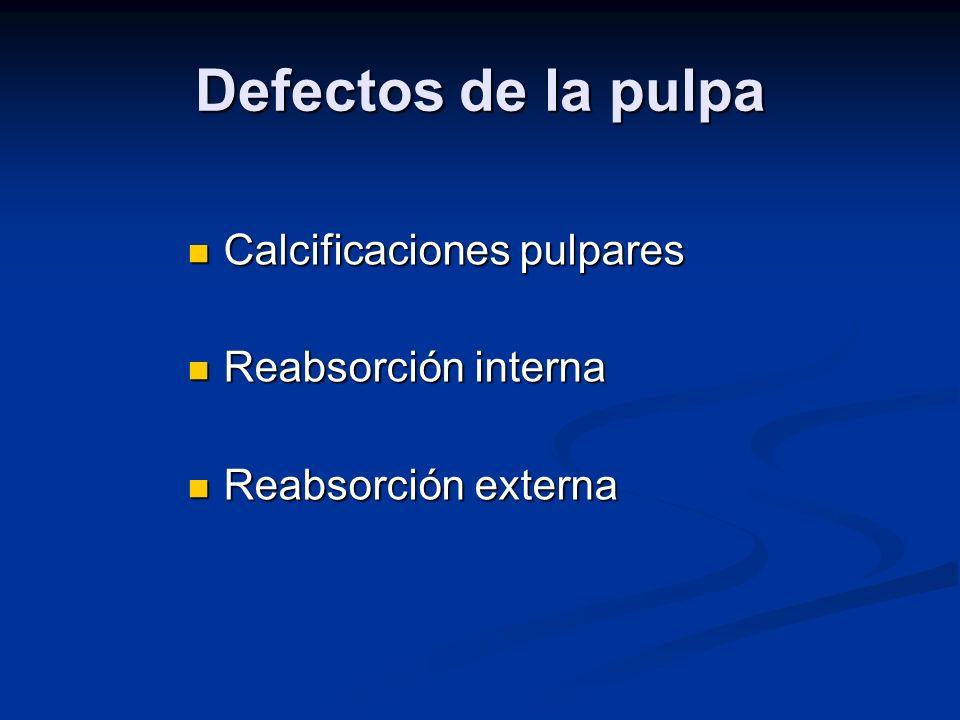Defectos de la pulpa Calcificaciones pulpares Calcificaciones pulpares Reabsorción interna Reabsorción interna Reabsorción externa Reabsorción externa