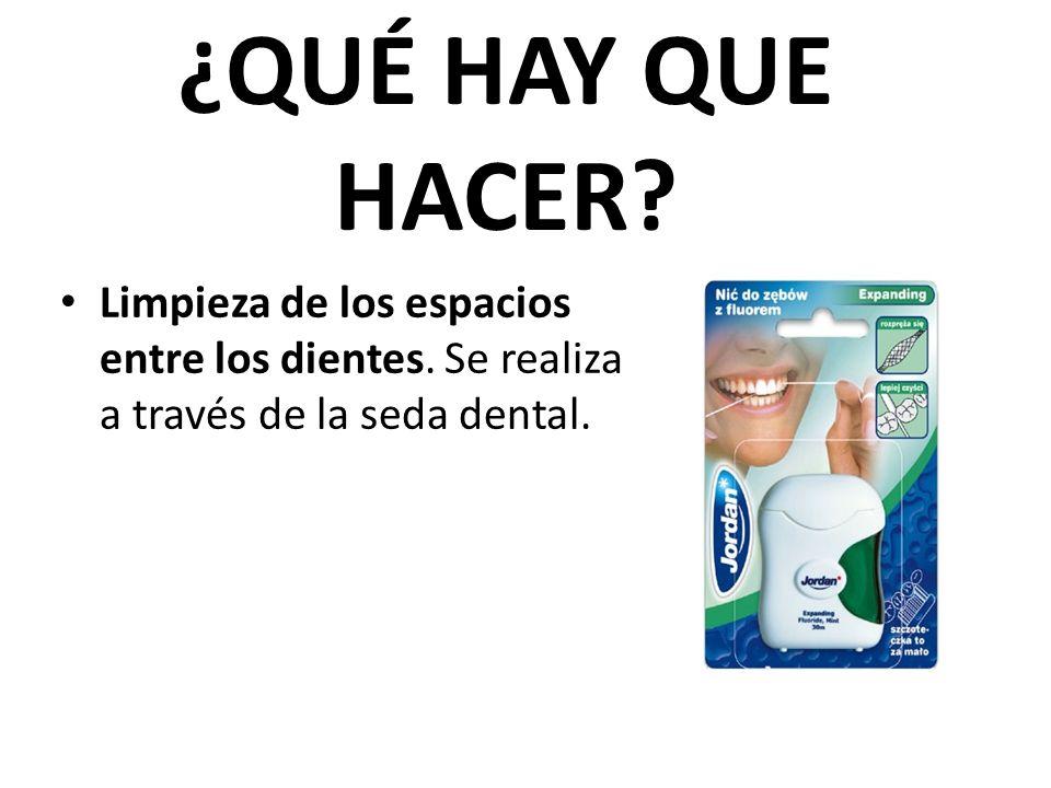 Limpieza de los espacios entre los dientes. Se realiza a través de la seda dental. ¿QUÉ HAY QUE HACER?