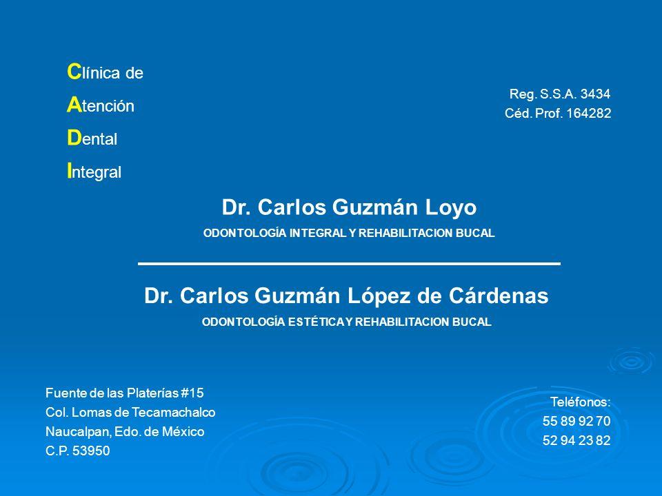 C línica de A tención D ental I ntegral Dr. Carlos Guzmán Loyo ODONTOLOGÍA INTEGRAL Y REHABILITACION BUCAL Dr. Carlos Guzmán López de Cárdenas ODONTOL