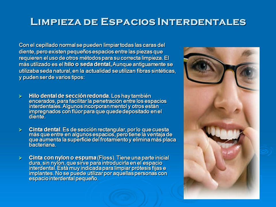 Limpieza de Espacios Interdentales Hilo dental de sección redonda. Los hay también encerados, para facilitar la penetración entre los espacios interde