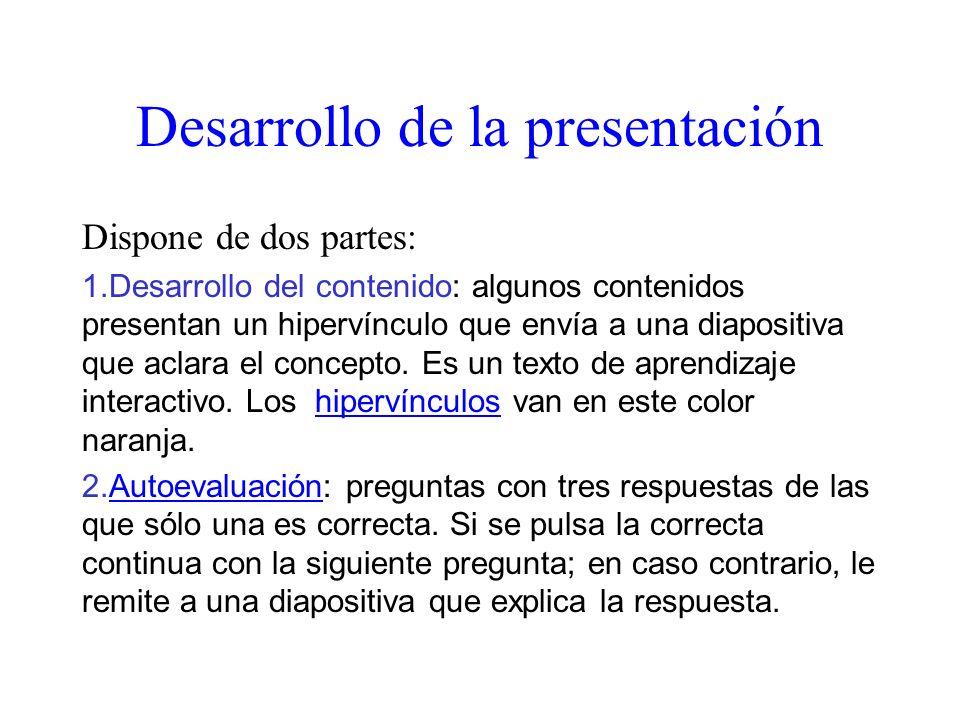 Desarrollo de la presentación Dispone de dos partes: 1.Desarrollo del contenido: algunos contenidos presentan un hipervínculo que envía a una diaposit